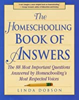 The Homeschooling Book of Answers : The 88 Most Important Questions Answered by Homeschooling's Most Respected Voices