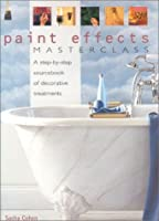 Paint Effects Masterclass:  the ultimate source book for creating beautiful, easy-to-achieve interiors