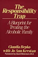 The Responsibility Trap: A Blueprint for Treating the Alcoholic Family