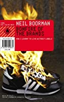 Bonfire of the Brands: How I Learnt to Live Without Labels. Neil Boorman