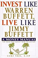 Invest Like Warren Buffett, Live Like Jimmy Buffett: A Money Manual for Those Who Haven't Won the Lottery