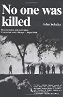 No One Was Killed:  Documentation And Meditation:  Convention Week, Chicago  August 1968