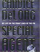Special Agent: My Life On The Front Lines Of The Fbi