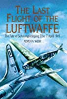 The Last Flight of the Luftwaffe: The Fate of Schulungslehrgang Elbe, 7 April 1945