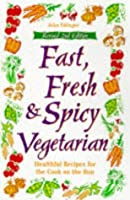 Fast, Fresh & Spicy Vegetarian : Healthful Recipes for the Cook on the Run