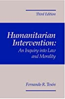 Humanitarian Intervention: An Inquiry Into Law and Morality, 3rd Edition