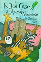 A Bad Case Of Animal Nonsense: Featuring The Animal Alphabet, Poems, I Know An Old Lady, Rhyming Animals