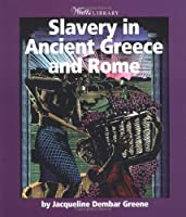 Slavery In Ancient Greece And Rome (Watts Library: History Of Slavery)