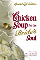 Chicken Soup for the Bride's Soul: Stories of Love, Laughter and Commitment to Last a Lifetime