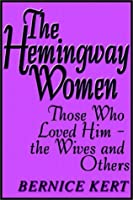The Hemingway Women: Those Who Love Him - The Wives And Others