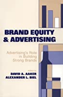 Brand Equity & Advertising: Advertising's Role in Building Strong Brands