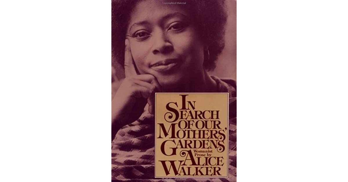 in search of our mothers garden by alice walker essay Analysis of in search of our mothers gardens this is a literary analysis of in search of our mothers gardens an essay by alice walker a.