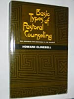Basic Types of Pastoral Counseling: New Resources for Ministering to the Troubled