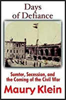 Days Of Defiance: Sumter, Secession, And The Coming Of The