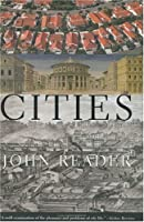 Cities: A Magisterial Exploration of the Nature of the City from its Beginnings to Contemporary Tokyo, the Largest City the World has Known