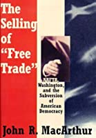 "The Selling Of ""Free Trade"": Nafta, Washington, And The Subversion Of American Democracy"