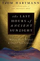 The Last Hours of Ancient Sunlight: Waking Up to Personal and Global Transformation