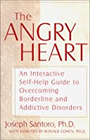 The Angry Heart: An Interactive Self-Help Guide to Overcoming Borderline and Addictive Disorders