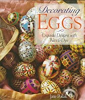 Decorating Eggs: Exquisite Designs with Wax and Dye