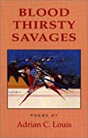 Blood Thirsty Savages: Poems