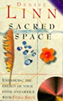 Sacred Space: Enhancing the Energy of Your Home and Office with Feng Shui