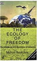 The Ecology of Freedom: The Emergence and Dissolution of Hierarchy