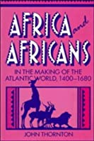 Africa and Africans in the Making of the Atlantic World, 1400 1680