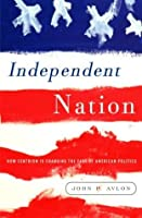 Independent Nation: How the Vital Center Is Changing American Politics