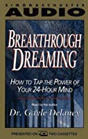 Breakthrough Dreaming How to Tap the Power of Your 24-Hour Mind: How to Tap the Power of Your 24-Hour Mind