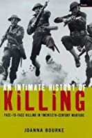 An Intimate History of Killing: Face-to-face Killing in Twentieth-century Warfare