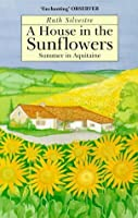 House in the Sunflowers: Summer in Aquitaine