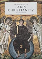 Encyclopedia of Early Christianity (Garland Reference Library of the Humanities)