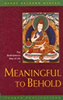 Meaningful to Behold: The Bodhisattva's Way of Life