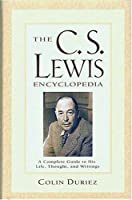 The C.S. Lewis Encyclopedia: A Complete Guide to His Life, Thought, and Writings