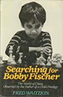 Searching for Bobby Fischer: The World of Chess, Observed by the Father of a Child Prodigy
