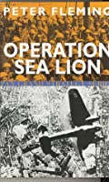 Operation Sea Lion: The Projected Invasion of England in 1940
