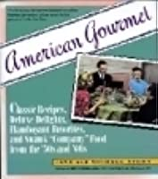 """American Gourmet: Classic Recipes, Deluxe Delights, Flamboyant Favorites, and Swank """"Company"""" Food from the '50s and '60s"""