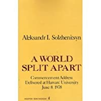 solzhenitsyn a world split apart In a world split apart, solzhenitsyn, ahead of his time, looked beyond the east-west split, called attention to additional profound and alienating global rifts represented by the cultures of china, india, africa, and islam, and rejected the western expectation that a divided world would soon painlessly converge.