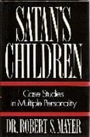 Satan's Children: Shocking True Accounts of Satanism, Abuse, and Multiple Personality