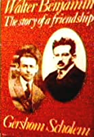 Walter Benjamin: The Story of a Friendship