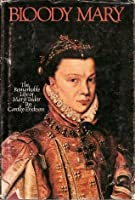 Bloody Mary: The Life of Mary Tudor by Carolly Erickson — Reviews ...