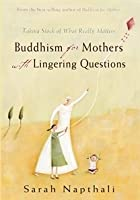 Buddhism for Mothers with Lingering Question- Taking Stock of What Really Matters