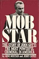 Mob Star: The Story of John Gotti by Gene Mustain