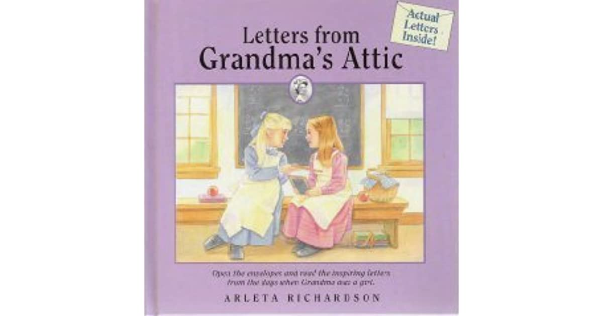 Letters From Grandma S Attic By Arleta Richardson
