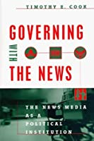 Governing with the News: The News Media as a Political Institution
