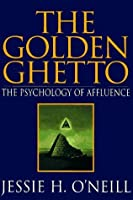 The Golden Ghetto: The Psychology Of Affluence