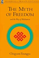 The Myth of Freedom and the Way of Meditation (Shambhala Dragon Editions)
