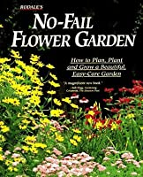 Rodale's No Fail Flower Garden: How To Plan, Plant, And Grow A Beautiful, Easy Care Garden