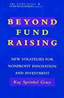 Beyond Fund Raising: New Strategies for Nonprofit Innovation and Investment (Afp/Wiley Fund Development Series)