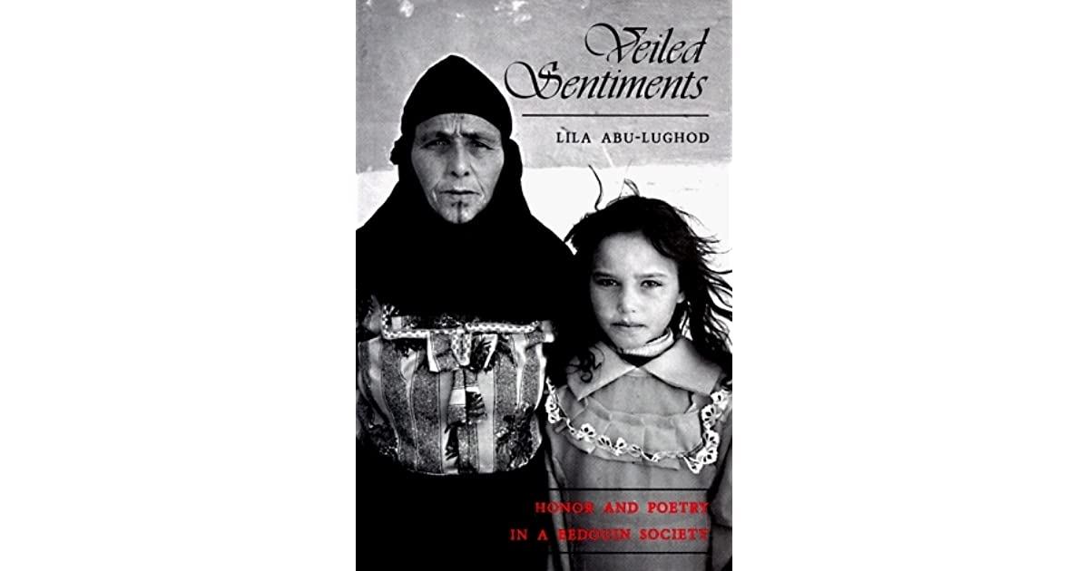 "veiled sentiments honor and poetry in a bedouin society Lila abu-lughod's first publication, veiled sentiments, ""was about the politics of  sentiment and  veiled sentiments: honor and poetry in a bedouin society."